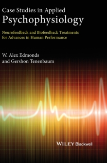 Case Studies in Applied Psychophysiology : Neurofeedback and Biofeedback Treatments for Advances in Human Performance, Hardback Book