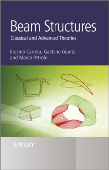 Beam Structures : Classical and Advanced Theories, Hardback Book