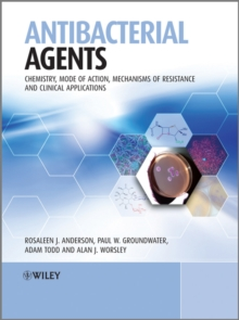 Antibacterial Agents : Chemistry, Mode of Action, Mechanisms of Resistance and Clinical Applications, Hardback Book
