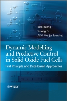 Dynamic Modeling and Predictive Control in Solid Oxide Fuel Cells : First Principle and Data-based Approaches, Hardback Book