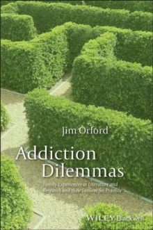 Addiction Dilemmas : Family Experiences from Literature and Research and Their Lessons for Practice, Paperback / softback Book