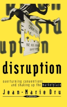 Disruption : Overturning Conventions and Shaking Up the Marketplace, Hardback Book