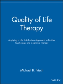 Quality of Life Therapy : Applying a Life Satisfaction Approach to Positive Psychology and Cognitive Therapy, Paperback / softback Book