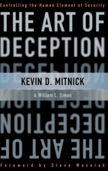 The Art of Deception : Controlling the Human Element of Security, Hardback Book