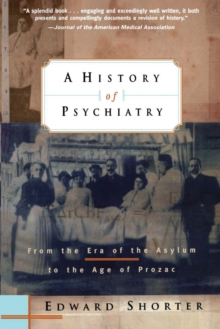 A History of Psychiatry : From the Era of the Asylum to the Age of Prozac, Paperback Book