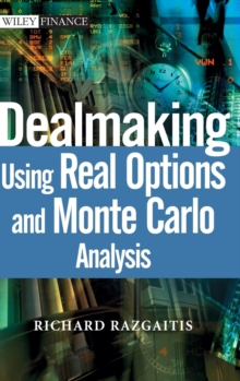 Dealmaking : Using Real Options and Monte Carlo Analysis, Hardback Book