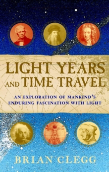 Light Years and Time Travel : An Exploration of Mankind's Enduring Fascination with Light, PDF eBook