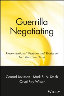 Guerrilla Negotiating : Unconventional Weapons and Tactics to Get What You Want, Paperback / softback Book