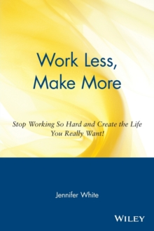Work Less, Make More : Stop Working So Hard and Create the Life You Really Want, Paperback / softback Book
