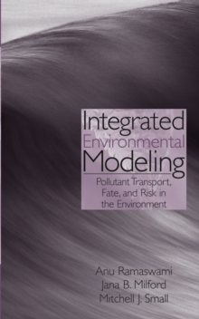 Integrated Environmental Modeling : Pollutant Transport, Fate, and Risk in the Environment, Hardback Book
