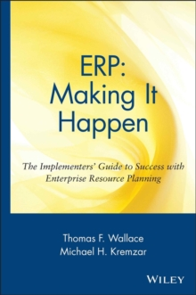 ERP: Making It Happen : The Implementers' Guide to Success with Enterprise Resource Planning, Hardback Book