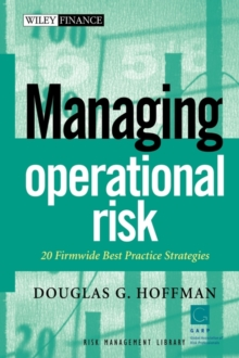 Managing Operational Risk : 20 Firmwide Best Practice Strategies, Hardback Book