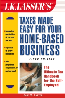 J.K. Lasser's Taxes Made Easy for Your Home-Based Business : The Ultimate Tax Handbook for the Self-Employed, PDF eBook