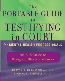 The Portable Guide to Testifying in Court for Mental Health Professionals : An A-Z Guide to Being an Effective Witness, Paperback / softback Book