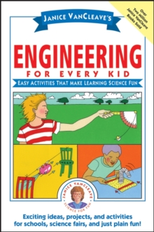 Janice VanCleave's Engineering for Every Kid : Easy Activities That Make Learning Science Fun, Paperback / softback Book