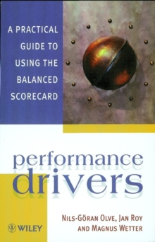 Performance Drivers : A Practical Guide to Using the Balanced Scorecard, Paperback Book