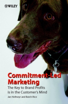 Commitment-led Marketing : The Story of the Conversion Model, Hardback Book