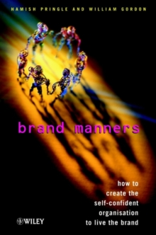 Brand Manners : How to Create the Self-confident Organisation to Live the Brand, Hardback Book