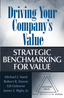 Driving Your Company's Value : Strategic Benchmarking for Value, Hardback Book