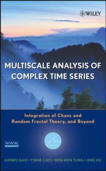 Multiscale Analysis of Complex Time Series : Integration of Chaos and Random Fractal Theory, and Beyond, Hardback Book