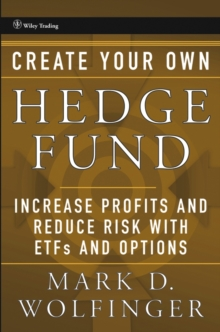 Create Your Own Hedge Fund : Increase Profits and Reduce Risks with ETFs and Options, Hardback Book
