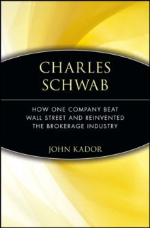 Charles Schwab : How One Company Beat Wall Street and Reinvented the Brokerage Industry, Paperback / softback Book