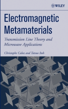 Electromagnetic Metamaterials : Transmission Line Theory and Microwave Applications, Hardback Book