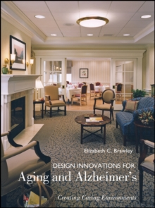Design Innovations for Aging and Alzheimer's : Creating Caring Environments, Hardback Book
