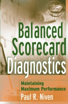 Balanced Scorecard Diagnostics : Maintaining Maximum Performance, Hardback Book