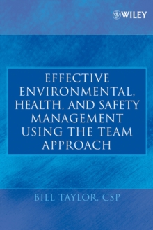 Effective Environmental, Health, and Safety Management Using the Team Approach, Hardback Book