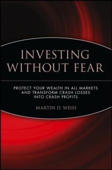 Investing Without Fear : Protect Your Wealth in all Markets and Transform Crash Losses into Crash Profits, Paperback / softback Book