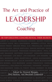 The Art and Practice of Leadership Coaching : 50 Top Executive Coaches Reveal Their Secrets, Hardback Book