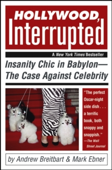 Hollywood, Interrupted : Insanity Chic in Babylon -- The Case Against Celebrity, Paperback Book