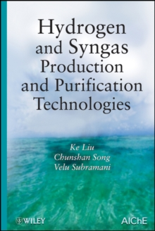 Hydrogen and Syngas Production and Purification Technologies, Hardback Book