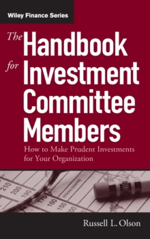 The Handbook for Investment Committee Members : How to Make Prudent Investments for Your Organization, Hardback Book