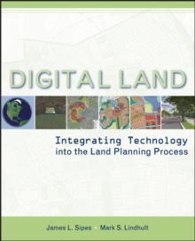 Digital Land : Integrating Technology into the Land Planning Process, Paperback Book