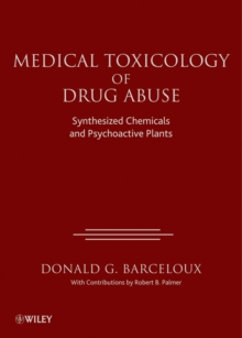 Medical Toxicology of Drug Abuse : Synthesized Chemicals and Psychoactive Plants, Hardback Book