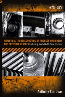 Analytical Troubleshooting of Process Machinery and Pressure Vessels : Including Real-World Case Studies, Hardback Book