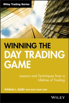Winning the Day Trading Game : Lessons and Techniques from a Lifetime of Trading, Hardback Book