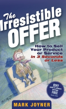 The Irresistible Offer : How to Sell Your Product or Service in 3 Seconds or Less, Hardback Book