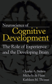 Neuroscience of Cognitive Development : The Role of Experience and the Developing Brain, Hardback Book