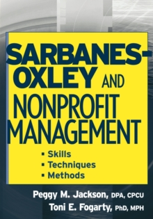 Sarbanes-Oxley and Nonprofit Management : Skills, Techniques, and Methods, Paperback / softback Book