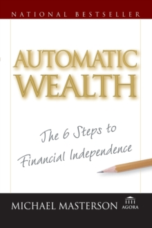 Automatic Wealth : The Six Steps to Financial Independence, Paperback / softback Book