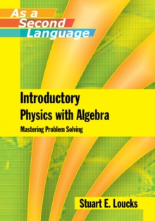 Introductory Physics with Algebra as a Second Language : Mastering Problem-Solving, Paperback / softback Book