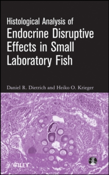Histological Analysis of Endocrine Disruptive Effects in Small Laboratory Fish, Hardback Book