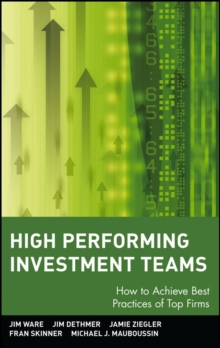 High Performing Investment Teams : How to Achieve Best Practices of Top Firms, Hardback Book
