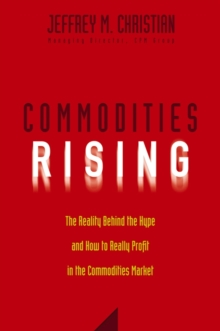 Commodities Rising : The Reality Behind the Hype and How To Really Profit in the Commodities Market, Hardback Book