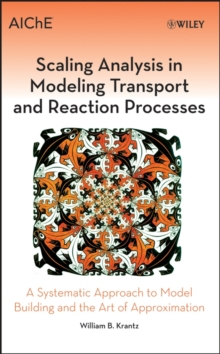 Scaling Analysis in Modeling Transport and Reaction Processes : A Systematic Approach to Model Building and the Art of Approximation, Hardback Book