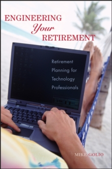 Engineering Your Retirement : Retirement Planning for Technology Professionals, Paperback / softback Book