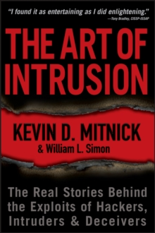The Art of Intrusion : The Real Stories Behind the Exploits of Hackers, Intruders, and Deceivers, Paperback Book